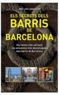 ELS SECRETS DELS BARRIS DE BARCELONA. ELS RACONS MES CURIOSOS I L ES ANECDOTES MES DESCONEGUDES DELS BARRIS DE BARCELONA - 9788493842666 - JOSE LUIS CABALLERO