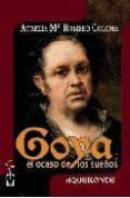 GOYA. EL OCASO DE LOS SUEÑOS - 9788496115866 - AURELIA MARIA ROMERO COLOMA