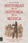 HISTORIAS DE LA HISTORIA DE LA MUSICA - 9788496222366 - LAWRENCE LINDT