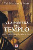 A LA SOMBRA DEL TEMPLO - 9788496231566 - TOTI MARTINEZ DE LEZEA