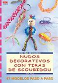 NUDOS DECORATIVOS CONTIRAS DE SCOUBIDOU: 47 MODELOS PASO A PASO - 9788496365766 - INGE WALZ
