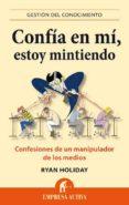 CONFIA EN MI, ESTOY MINTIENDO - 9788496627666 - RYAN HOLIDAY