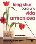FENG SHUI PARA UNA VIDA ARMONIOSA: TECNICAS PARA ACTIVAR LA ENERG IA EN TODAS LAS AREAS DE TU VIDA - 9788497540766 - MARY LAMBERT