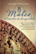 MATEO, EL MAESTRO DE COMPOSTELA - 9788497639866 - ANTONIO COSTA