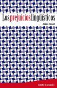 LOS PREJUICIOS LINGUISTICOS - 9788499211466 - JESUS TUSON