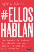 #elloshablan: testimonios de hombres, la relacion con sus padres, el machismo y la violencia-lydia cacho-9788499929866