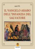 IL VANGELO ARABO DELL'INFANZIA DEL SALVATORE (EBOOK) - 9788885519466