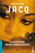 LA REINA LIBERTAD (3): LA ESPADA RESPLANDECIENTE - 9788408073376 - CHRISTIAN JACQ