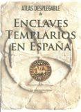 ATLAS DESPLEGABLE DE ENCLAVES TEMPLARIOS EN ESPAÑA - 9788415060376 - MARIA LARA MARTINEZ