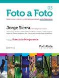 FOTO A FOTO 03: PERFECCIONA TU TECNICA Y DISFRUTA APRENDIENDO EN LA NATURALEZA - 9788415131076 - JAVIER SIERRA