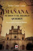 MAÑANA, SI DIOS Y EL DIABLO QUIEREN (SERIE BARTOLOME MONFORT 2) - 9788416363476 - JULIO CESAR CANO