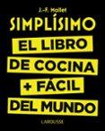 SIMPLISIMO. EL LIBRO DE COCINA MAS FACIL DEL MUNDO - 9788416368976 - JEAN FRANCOIS MALLET