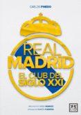 REAL MADRID: EL CLUB DEL SIGLO XXI - 9788416894376 - CARLOS PINEDO