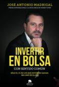 INVERTIR EN BOLSA CON SENTIDO COMUN - 9788416928576 - JOSE ANTONIO MADRIGAL