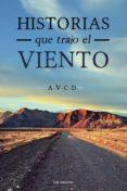 Libros gratis descargables de longitud completa HISTORIAS QUE TRAJO EL VIENTO de A.V.C.D.