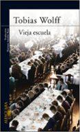VIEJA ESCUELA - 9788420466576 - TOBIAS WOLFF