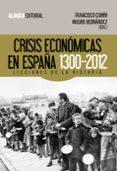CRISIS ECONOMICA EN ESPAÑA, 1300-2012: LECCIONES DE LA HISTORIA - 9788420674476 - FRANCISCO COMIN
