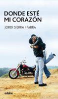 DONDE ESTE MI CORAZON (9ª ED.) - 9788423676576 - JORDI SIERRA I FABRA