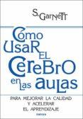 COMO USAR EL CEREBRO EN LAS AULAS - 9788427716476 - S. GARNETT
