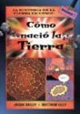 COMO NACIO LA TIERRA (LA HISTORIA DE LA TIERRA EN COMIC) - 9788428213776 - JACQUI BAILEY