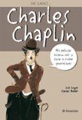 ME LLAMO CHARLES CHAPLIN: MIS PELICULAS HICIERON REIR Y LLORAR A MUCHAS GENERACIONES - 9788434228276 - CARLES ARBAT