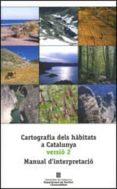 CARTOGRAFIA DELS HÀBITATS A CATALUNYA VERSIÓ 2. MANUAL D INTERPRETACIÓ - 9788439391876 - VV.AA.