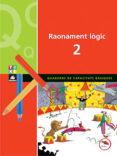 RAONAMENT LOGIC 2. QUADERNS DE CAPACITATS BASIQUES - 9788441208476 - VV.AA.