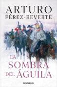 LA SOMBRA DEL ÁGUILA - 9788466333276 - ARTURO PEREZ-REVERTE