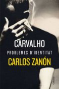 CARVALHO: PROBLEMES D IDENTITAT - 9788466424776 - CARLOS ZANON