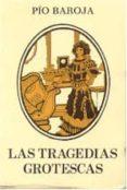 LAS TRAGEDIAS GROTESCAS - 9788470350276 - PIO BAROJA