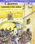 CACERES CONTADO A LOS NIÑOS - 9788471691576 - MARIA AGUADO MOLINA