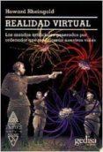 REALIDAD VIRTUAL: LOS MUNDOS ARTIFICIALES GENERADOS POR ORDENADOR QUE MODIFICARAN NUESTRAS VIDAS - 9788474324976 - HOWARD RHEINGOLD