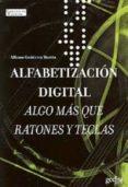 ALFABETIZACION DIGITAL: ALGO MAS QUE RATONES Y TECLAS - 9788474328776 - ALFONSO GUTIERREZ MARTIN