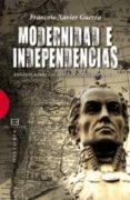 MODERNIDAD E INDEPENDENCIA: ENSAYOS SOBRE LAS REVOLUCIONES HISPAN ICAS - 9788474909876 - FRANÇOIS-XAVIER GUERRA