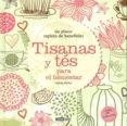 TISANAS Y TES PARA EL BIENESTAR: UN PLACER REPLETO DE BENEFICIOS - 9788475565576 - CARLOTA MAÑEZ