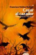 CAZAR AL CAZADOR - 9788476476376 - FRANCISCO NUÑEZ ROLDAN