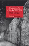 MAS ALLA, A LA DERECHA (SERIE LOS TRES EVANGELISTAS 2) - 9788478449576 - FRED VARGAS