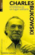 EL INFIERNO ES UN LUGAR SOLITARIO - 9788481360776 - CHARLES BUKOWSKI