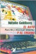 EL RAYO Y EL TRUENO: PASION Y OFICIO DE ESCRIBIR - 9788487403576 - NATALIE GOLDBERG