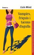 VAMPIRS, FRIQUIS I TACONS D AGULLA - 9788490266076 - LLUIS MIRET