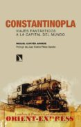 CONSTANTINOPLA. VIAJES FANTASTICOS A LA CAPITAL DEL MUNDO - 9788490973776 - MIGUEL CORTES ARRESE