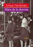HIJOS DE LA DERROTA - 9788495623676 - EMPAR FERNANDEZ GOMEZ