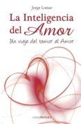 LA INTELIGENCIA DEL AMOR: UN VIAJE DEL TEMOR AL AMOR - 9788495645876 - JORGE LOMAR