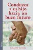 CONDUZCA A SU HIJO HACIA UN BUEN FUTURO - 9788497990776 - SUZANNE BLOUIN