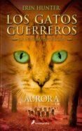 GATOS GUERREROS LA NUEVA PROFECIA III: AURORA - 9788498386776 - ERIN HUNTER