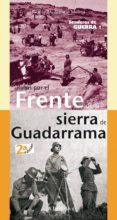 RUTAS POR EL FRENTE DE LA SIERRA DE GUADARRAMA. SENDEROS DE GUERRA 1 - 9788498733976 - JACINTO M. AREVALO MOLINA