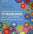 75 HEXAGONOS PARA GANCHILLO - 9789089987976 - LEONIE MORGAN