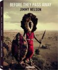 BEFORE THEY PASS AWAY - 9783832733186 - JIMMY NELSON