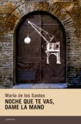 NOCHE QUE TE VAS, DAME LA MANO - 9788415934486 - MARIO DE LOS SANTOS