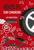 ADIOS AL SEMI-COMUNISMO - 9788416159086 - JOSE MARIA MENDEZ